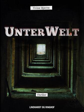Trine Bjerre: UnterWelt : thriller
