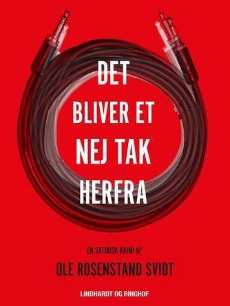 Ole Rosenstand Svidt: Det bliver et nej tak herfra : en satirisk krimi