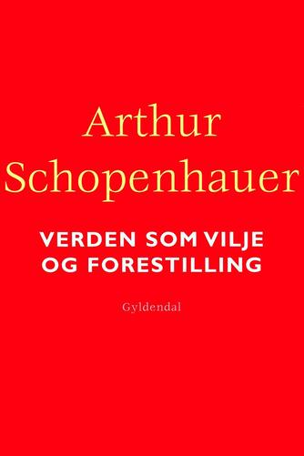 Arthur Schopenhauer: Verden som vilje og forestilling