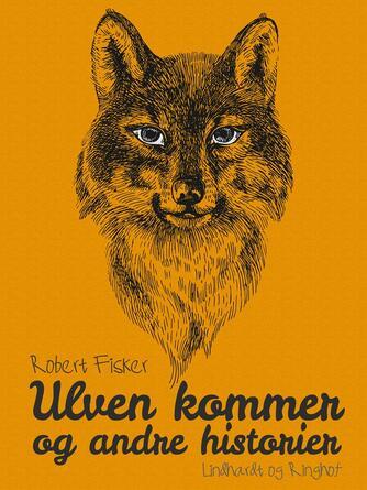 Robert Fisker: Ulven kommer og andre historier