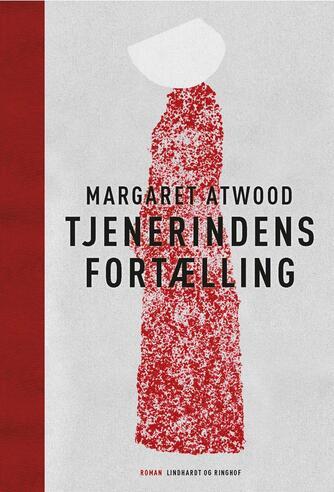 Margaret Atwood: Tjenerindens fortælling : roman