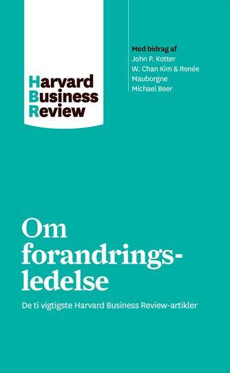 : Om forandringsledelse : de ti vigtigste Harvard Business Review-artikler