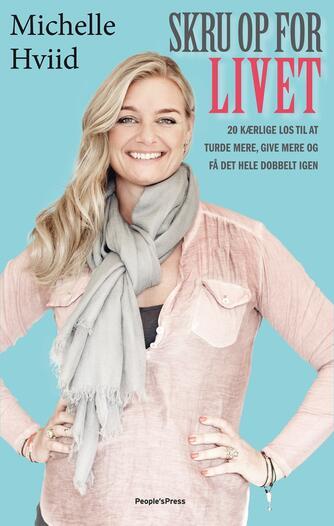 Michelle Hviid: Skru op for livet : 20 kærlige los til at turde mere, give mere og få det hele dobbelt igen