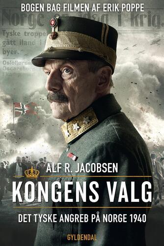 Alf R. Jacobsen (f. 1950): Kongens valg : det tyske angreb på Norge 1940