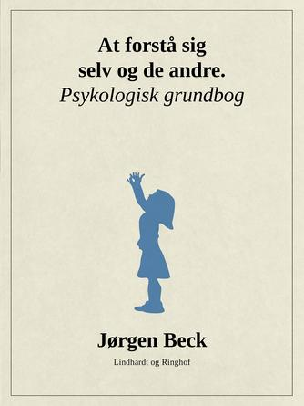 Jørgen Beck (f. 1927): At forstå sig selv og andre : psykologi grundbog