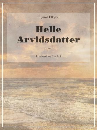 Sigurd Elkjær: Helle Arvidsdatter