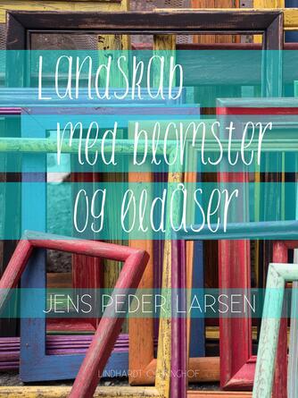 Jens Peder Larsen (f. 1952): Landskab med blomster og øldåser