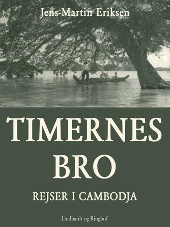 Jens-Martin Eriksen (f. 1955): Timernes bro : rejser i Cambodja