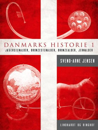 Svend A. Jensen (f. 1939): Danmarks historie. 1, Jægerstenalder, bondestenalder, bronzestenalder, jernalder