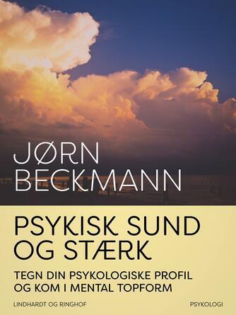 Jørn Halberg Beckmann: Psykisk sund og stærk : tegn din psykologiske profil og kom i mental topform