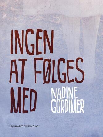 Nadine Gordimer: Ingen at følges med