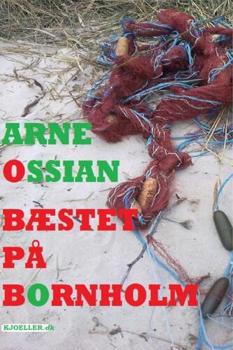 Arne Ossian: Bæstet på Bornholm : krimi