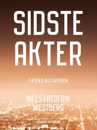 Niels Frederik Westberg: Sidste akter : spændingsroman