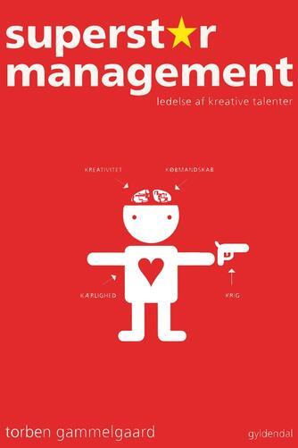 Torben Gammelgaard: Superstar management : ledelse af kreative talenter