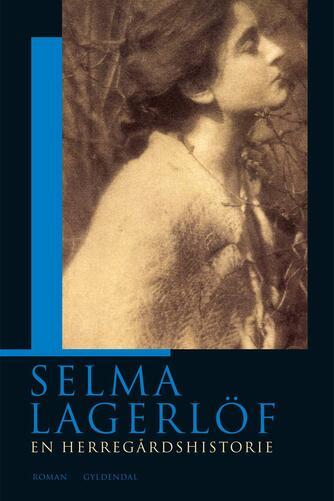 Selma Lagerlöf: En herregårdshistorie : roman (Ved Anne Marie Bjerg)