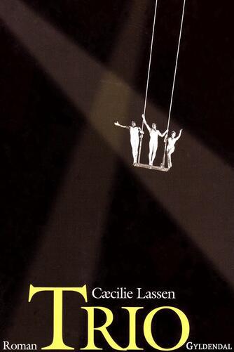 Cæcilie Lassen (f. 1971): Trio : roman