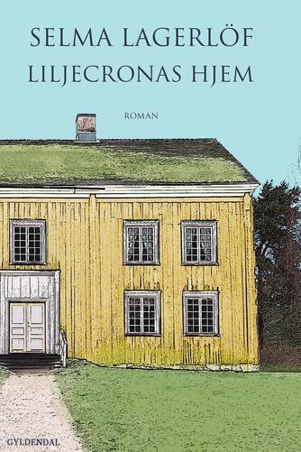 Selma Lagerlöf: Liljecronas hjem : roman (ved Anne Marie Bjerg)