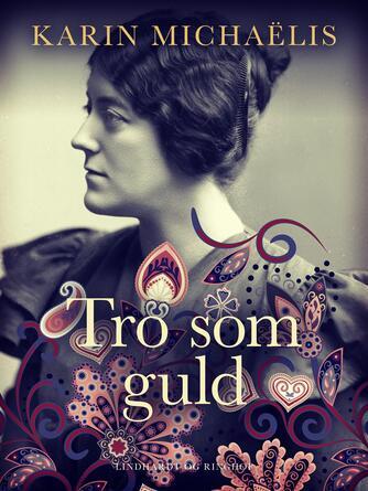 Karin Michaëlis: Tro som guld