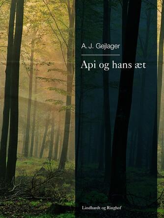 A. J. Gejlager: Api og hans æt