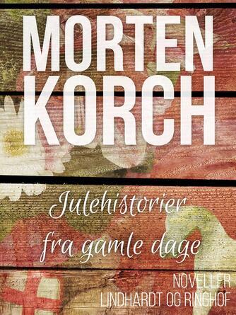 Morten Korch: Julehistorier fra gamle dage : noveller
