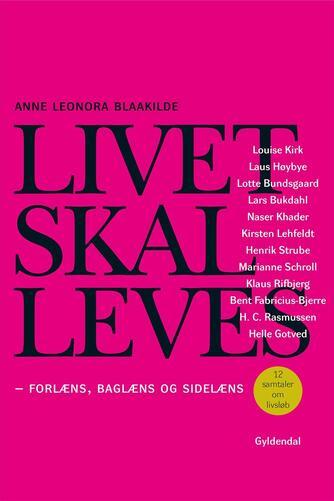 Anne Leonora Blaakilde: Livet skal leves : forlæns, baglæns og sidelæns : 12 samtaler om livsløb