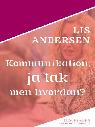 Lis Andersen (f. 1918): Kommunikation, ja tak : men hvordan?