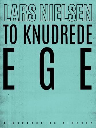 Lars Nielsen (f. 1892): To knudrede ege