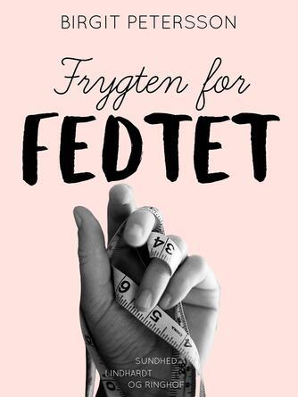 Birgit Petersson: Frygten for fedtet