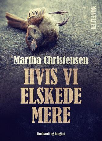 Martha Christensen (f. 1926): Hvis vi elskede mere : noveller