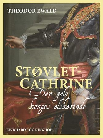 Theodor Ewald: Støvlet-Cathrine : den gale konges elskerinde