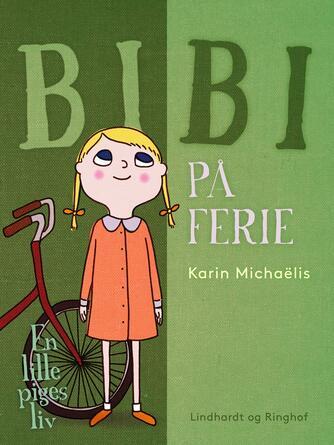 Karin Michaëlis: Bibi på ferie : en lille piges liv