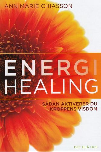 Ann Marie Chiasson: Energihealing : sådan aktiverer du kroppens visdom