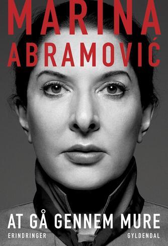 Marina Abramović (f. 1946), James Kaplan: At gå gennem mure : erindringer