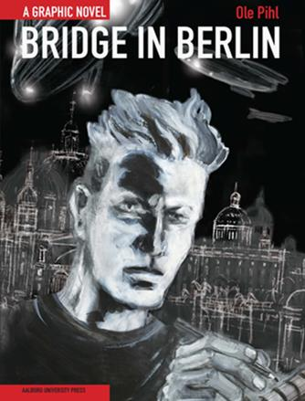 Ole Pihl: Bridge in Berlin : a graphic novel