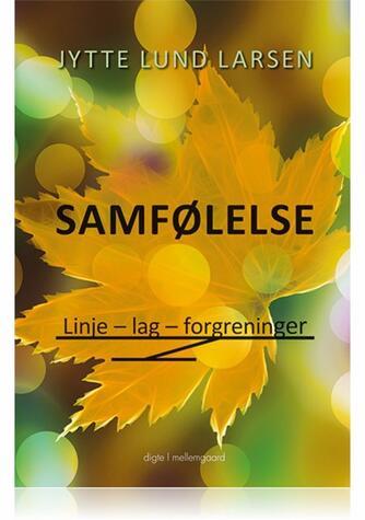 Jytte Lund Larsen: Samfølelse : linje - lag - forgreninger : digte