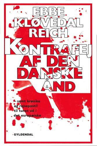 Ebbe Kløvedal Reich: Kontrafej af den danske ånd : samt krønike og rejsepostil til turen ud i det europæiske