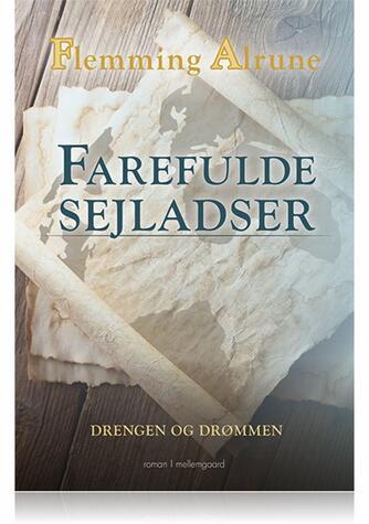Flemming Alrune: Farefulde sejladser : drengen og drømmen : roman