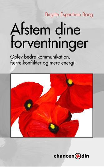 Birgitte Espenhein Bang: Afstem dine forventninger : oplev bedre kommunikation, færre konflikter og mere energi!