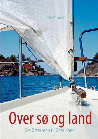 Jette Varmer: Over sø og land : fra Østersøen til Göta Kanal