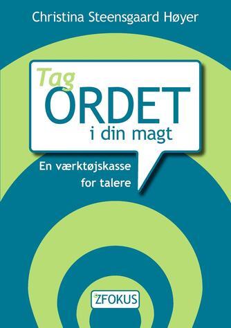 Christina Steensgaard Høyer: Tag ordet i din magt : en værktøjskasse for talere