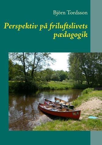 Björn Tordsson: Perspektiv på friluftslivets pædagogik
