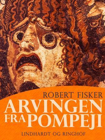 Robert Fisker: Arvingen fra Pompeji