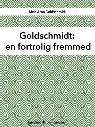 M. Goldschmidt: Goldschmidt : en fortrolig fremmed