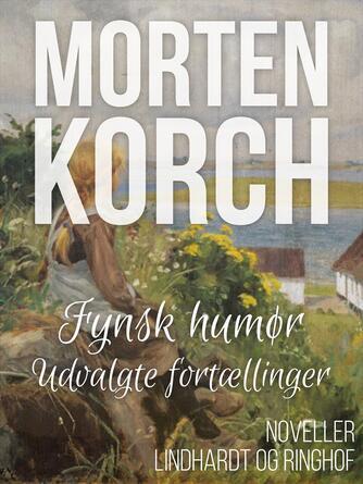 Morten Korch: Fynsk humør : udvalgte fortællinger : noveller
