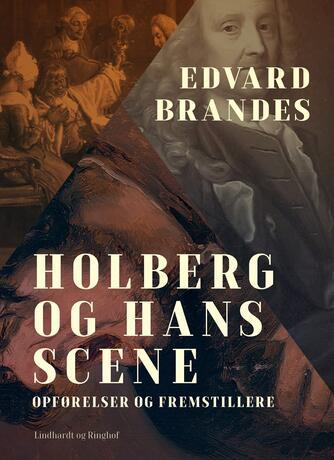 Edvard Brandes: Holberg og hans scene : opførelser og fremstillere