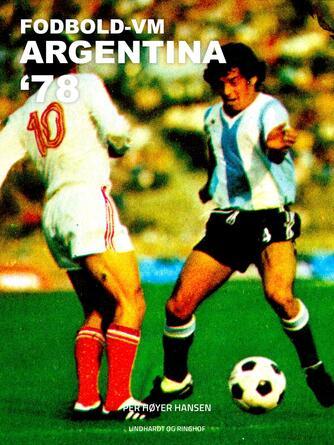 Per Høyer Hansen: Fodbold-VM Argentina  '78