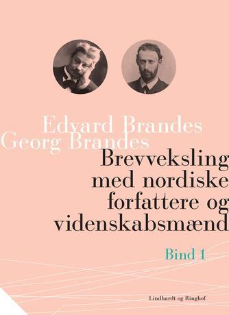 Georg Brandes, Edvard Brandes: Brevveksling med nordiske forfattere og videnskabsmænd : Bind 1