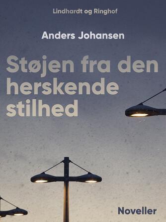 Anders Johansen (f. 1953): Støjen fra den herskende stilhed : noveller