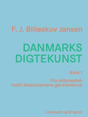 F. J. Billeskov Jansen: Danmarks digtekunst. Bind 1, Fra oldpoesien indtil klassicismens gennembrud