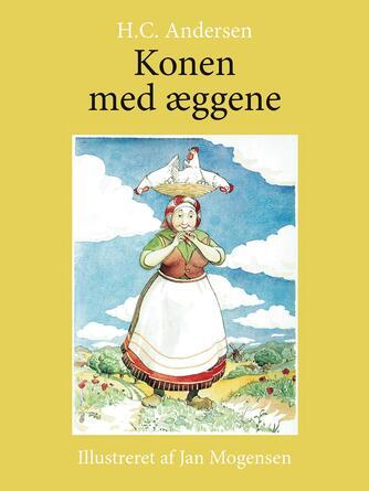 H. C. Andersen (f. 1805): Konen med æggene (Ill. Jan Mogensen)